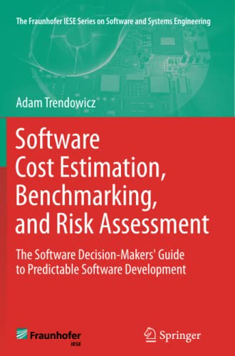 9783642433658: Software Cost Estimation, Benchmarking, and Risk Assessment: The Software Decision-Makers' Guide to Predictable Software Development (The Fraunhofer IESE Series on Software and Systems Engineering)