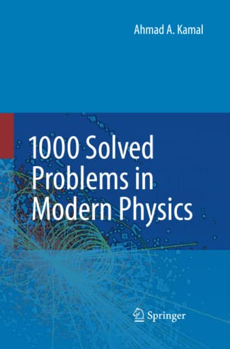1000 Solved Problems in Modern Physics: Ahmad A. Kamal
