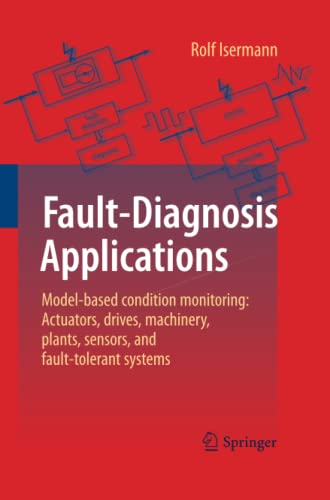 9783642434761: Fault-Diagnosis Applications: Model-Based Condition Monitoring: Actuators, Drives, Machinery, Plants, Sensors, and Fault-tolerant Systems