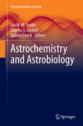 Astrochemistry and Astrobiology (Physical Chemistry in Action): Ian W. M. Smith and Charles S. ...