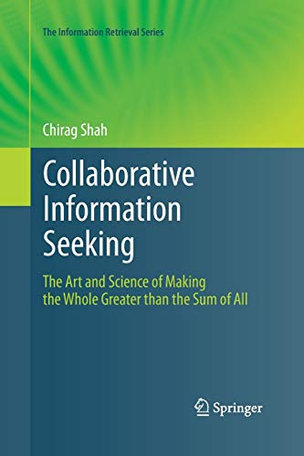 9783642438998: Collaborative Information Seeking: The Art and Science of Making the Whole Greater than the Sum of All (The Information Retrieval Series)