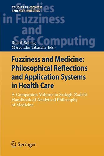 9783642441059: Fuzziness and Medicine: Philosophical Reflections and Application Systems in Health Care: A Companion Volume to Sadegh-Zadeh's Handbook of Analytical ... (Studies in Fuzziness and Soft Computing)