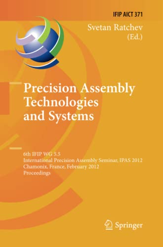 9783642442124: Precision Assembly Technologies and Systems: 6th IFIP WG 5.5 International Precision Assembly Seminar, IPAS 2012, Chamonix, France, February 12-15, ... in Information and Communication Technology)