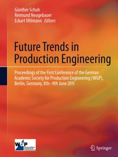 9783642443305: Future Trends in Production Engineering: Proceedings of the First Conference of the German Academic Society for Production Engineering (WGP), Berlin, Germany, 8th-9th June 2011