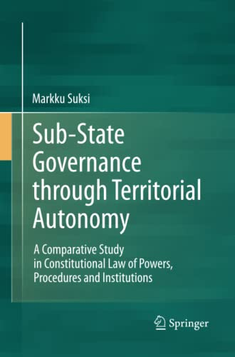 9783642443428: Sub-State Governance through Territorial Autonomy: A Comparative Study in Constitutional Law of Powers, Procedures and Institutions