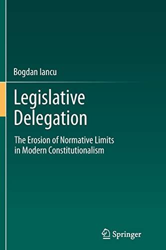 9783642443947: Legislative Delegation: The Erosion of Normative Limits in Modern Constitutionalism
