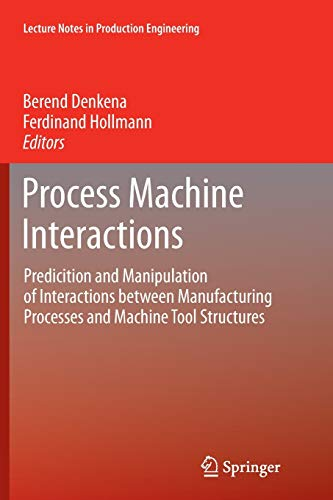 9783642447044: Process Machine Interactions: Predicition and Manipulation of Interactions Between Manufacturing Processes and Machine Tool Structures