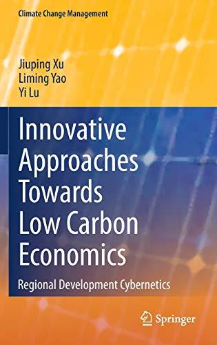 Innovative Approaches Towards Low Carbon Economics: Regional Development Cybernetics: Yi Lu