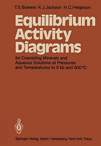 Equilibrium Activity Diagrams: For Coexisting Minerals and Aqueous Solutions at Pressures and ...
