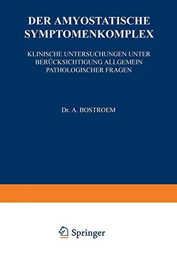 9783642471346: Der Amyostatische Symptomenkomplex: Klinische Untersuchungen unter Ber�cksichtigung Allgemein Pathologischer Fragen (Monographien aus dem Gesamtgebiete der Neurologie und Psychiatrie)