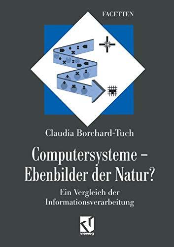 9783642476518: Computersysteme ― Ebenbilder der Natur?: Ein Vergleich der Informationsverarbeitung (German Edition)
