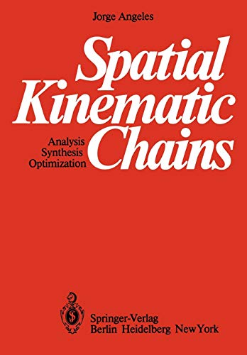 Spatial Kinematic Chains : Analysis - Synthesis: Angeles, Jorge