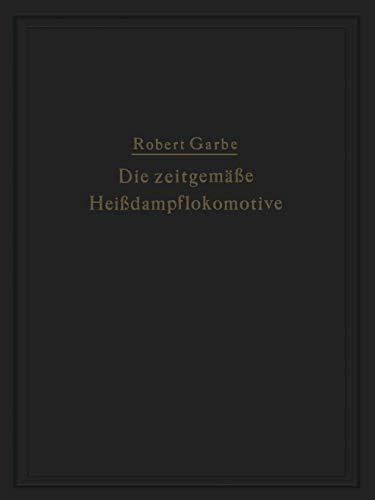 """9783642506246: Die zeitgemäße Heißdampflokomotive: """"Die Dampflokomotiven der Gegenwart"""" (German Edition)"""