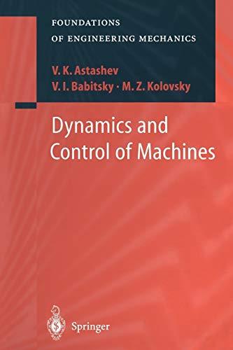 Dynamics and Control of Machines (Foundations of: V.K. Astashev; V.I.