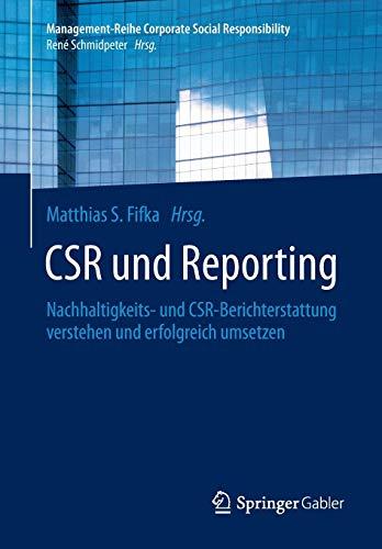 9783642538926: CSR und Reporting: Nachhaltigkeits- und CSR-Berichterstattung verstehen und erfolgreich umsetzen (Management-Reihe Corporate Social Responsibility)
