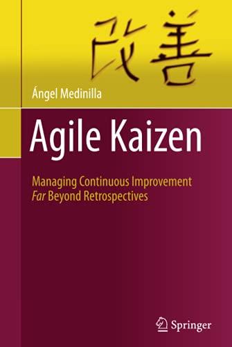 9783642549908: Agile Kaizen: Managing Continuous Improvement Far Beyond Retrospectives