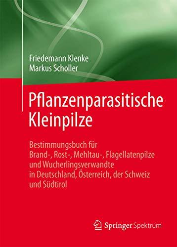 9783642553301: Pflanzenparasitische Kleinpilze: Bestimmungsbuch Für Brand-, Rost-, Mehltau-, Flagellatenpilze Und Wucherlingsverwandte in Deutschland, Österreich, Der Schweiz Und Südtirol