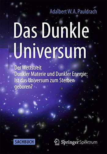 Das Dunkle Universum: Der Wettstreit Dunkler Materie: Adalbert W. A.