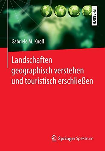 9783642554254: Landschaften Geographisch Verstehen Und Touristisch Erschliessen