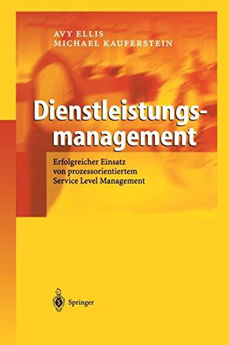 Dienstleistungsmanagement: Erfolgreicher Einsatz Von Prozessorientiertem Service Level Management: ...