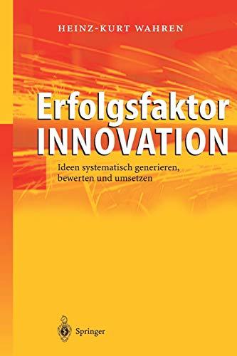Erfolgsfaktor Innovation: Ideen Systematisch Generieren, Bewerten Und Umsetzen: Heinz-Kurt Wahren