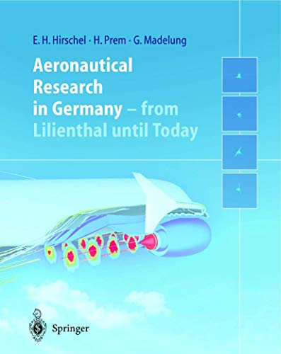 Aeronautical Research in Germany: From Lilienthal until Today: Ernst Heinrich Hirschel; Gero ...