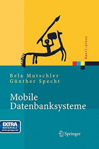 Mobile Datenbanksysteme: Architektur, Implementierung, Konzepte (Xpert.press) (German: Mutschler, Bela