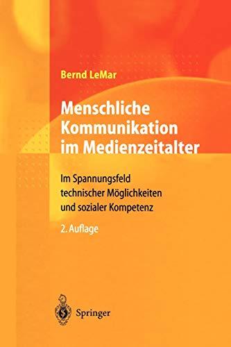 9783642624995: Menschliche Kommunikation im Medienzeitalter: Im Spannungsfeld technischer Möglichkeiten und sozialer Kompetenz (Volume 4) (German Edition)