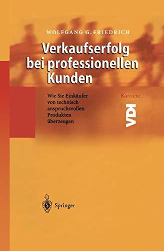 9783642625114: Verkaufserfolg bei professionellen Kunden: Wie Sie Einkäufer von technisch anspruchsvollen Produkten überzeugen (VDI-Buch) (German Edition)