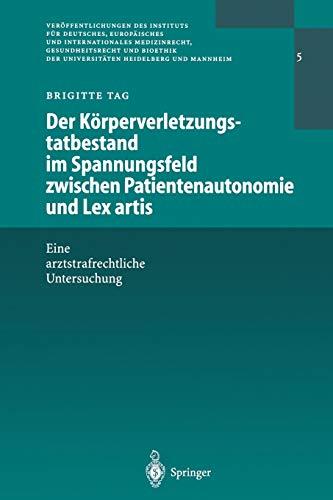 9783642625466: Der Körperverletzungstatbestand im Spannungsfeld zwischen Patientenautonomie und Lex artis: Eine arztstrafrechtliche Untersuchung (Veröffentlichungen ... Heidelberg und Mannheim) (German Edition)