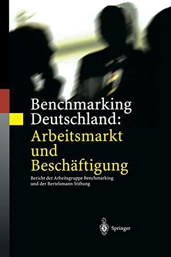 9783642626005: Benchmarking Deutschland: Arbeitsmarkt und Beschäftigung: Bericht der Arbeitsgruppe Benchmarking und der Bertelsmann Stiftung