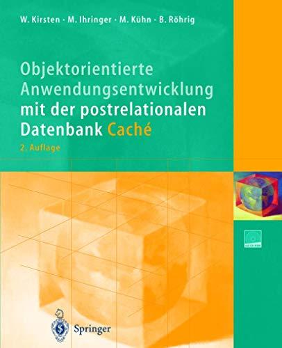 Objektorientierte Anwendungsentwicklung mit der postrelationalen Datenbank Caché: Wolfgang Kirsten, Michael