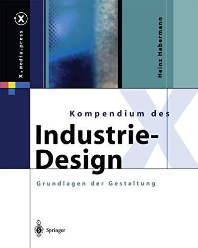 9783642628764: Kompendium des Industrie-Design: Von der Idee zum Produkt Grundlagen der Gestaltung (X.media.press) (German Edition)