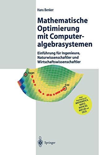 9783642629020: Mathematische Optimierung mit Computeralgebrasystemen: Einführung für Ingenieure, Naturwissenschaflter und Wirtschaftswissenschaftler unter Anwendung von MATHEMATICA, MAPLE, MATHCAD, MATLAB und EXCEL