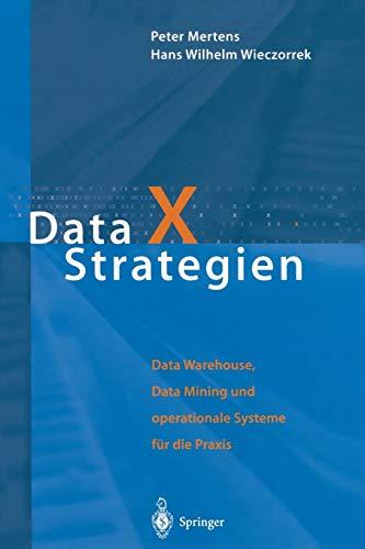 Data X Strategien: Data Warehouse, Data Mining Und Operationale Systeme Fur Die Praxis: Peter ...