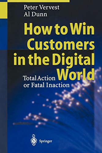 9783642630651: How to Win Customers in the Digital World: Total Action or Fatal Inaction