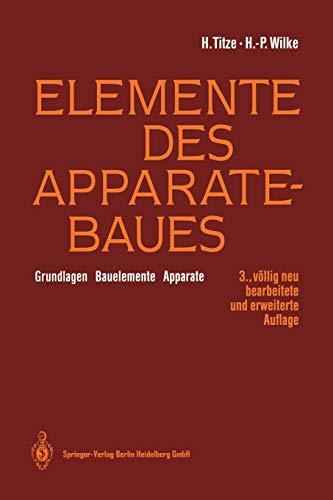 Elemente des Apparatebaues: Grundlagen _ Bauelemente _ Apparate (German Edition): Hubert Titze