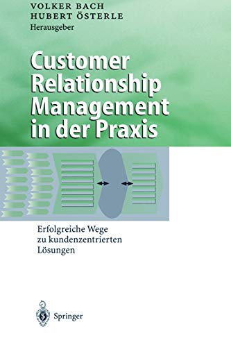 9783642635496: Customer Relationship Management in der Praxis: Erfolgreiche Wege zu kundenzentrierten Lösungen (Business Engineering)