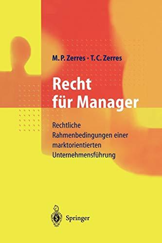 Recht für Manager: Rechtliche Rahmenbedingungen einer marktorientierten Unternehmensfü...