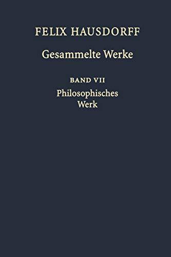9783642639258: Felix Hausdorff Gesammelte Werke: Band VII Philosophisches Werk ?Sant' Ilario. Gedanken aus der Landschaft Zarathustras