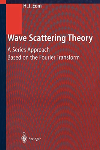 Wave Scattering Theory: A Series Approach Based on the Fourier Transformation: Hyo Eom