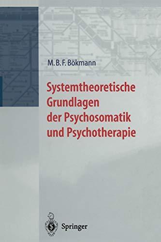 Systemtheoretische Grundlagen Der Psychosomatik Und Psychoterapie: M. B. F. BÃ kmann