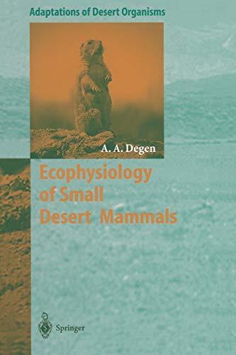 Ecophysiology of Small Desert Mammals (Adaptations of Desert Organisms): Allan A. Degen