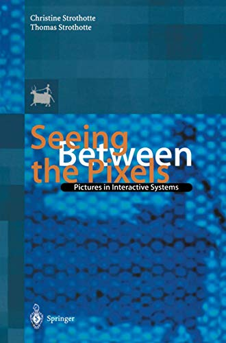 Seeing Between the Pixels Pictures in Interactive Systems: Thomas Strothotte