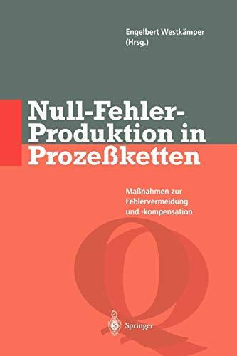 Null-Fehler-Produktion in Prozeßketten: Maßnahmen zur Fehlervermeidung und: Engelbert Westkämper (Editor),
