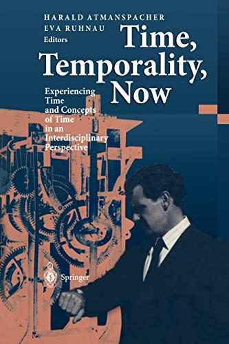 9783642645181: Time, Temporality, Now: Experiencing Time and Concepts of Time in an Interdisciplinary Perspective