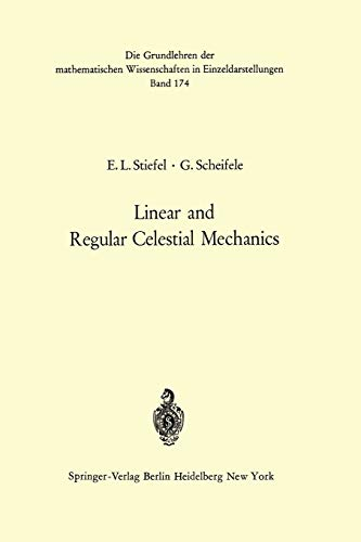 Linear and Regular Celestial Mechanics: Perturbed Two-Body: Stiefel, Eduard L.