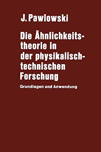 Die Ahnlichkeitstheorie in der physikalisch-technischen Forschung : Grundlagen und Anwendung - Pawlowski, J.