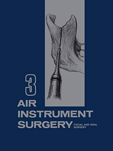 Air Instrument Surgery: Vol. 3: Facial, Oral and Reconstructive Surgery: Springer