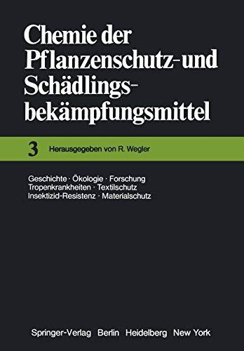 Chemie Der Pflanzenschutz- Und Schadlingsbekampfungsmittel: Geschichte . Okologie . Forschung . ...